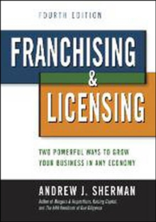 Franchising & Licensing: Two Powerful Ways to Grow Your Business in Any Economy, Hardback Book
