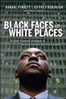 Black Faces in White Places: 10 Game-Changing Strategies to Achieve Success and Find Greatness, Hardback Book