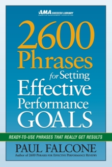 2600 Phrases for Setting Effective Performance Goals : Ready-to-Use Phrases That Really Get Results, Paperback / softback Book