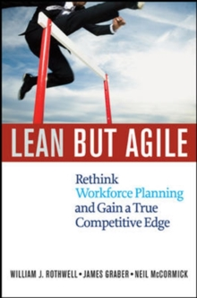 Lean But Agile: Rethink Workforce Planning and Gain a True Competitive Edge, Hardback Book