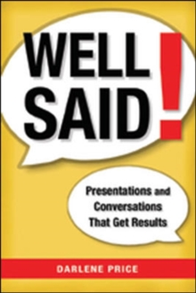 Well Said! Presentations and Conversations That Get Results, Hardback Book
