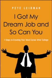 I Got My Dream Job and So Can You! 7 Steps to Creating Your Ideal Career After College, Paperback / softback Book