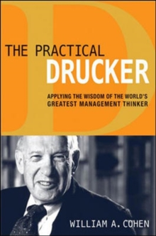 The Practical Drucker: Applying the Wisdom of the Worlds Greatest Management Thinker, Hardback Book