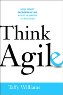 Think Agile: How Smart Entrepreneurs Adapt in Order to Succeed, Hardback Book