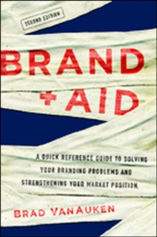 Brand Aid: A Quick Reference Guide to Solving Your Branding Problems and Strengthening Your Market Position, Hardback Book