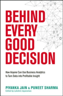 Behind Every Good Decision: How Anyone Can Use Business Analytics to Turn Data into Profitable Insight, Hardback Book