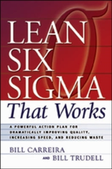 Lean Six Sigma That Works: A Powerful Action Plan for Dramatically Improving Quality, Increasing Speed, and Reducing Waste, Paperback / softback Book