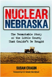 Nuclear Nebraska : The Remarkable Story of the Little County That Couldnt Be Bought, Hardback Book