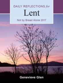 Not By Bread Alone : Daily Reflections for Lent 2017, Paperback / softback Book