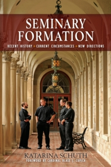 Seminary Formation : Recent History-Current Circumstances-New Directions, Paperback Book