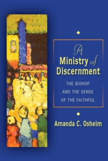 A Ministry of Discernment : The Bishop and the Sense of the Faithful, Paperback Book