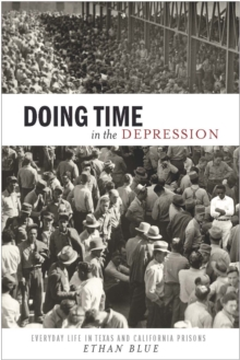 Doing Time in the Depression : Everyday Life in Texas and California Prisons, Hardback Book
