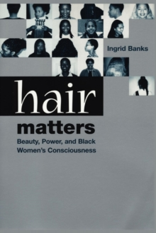 Hair Matters : Beauty, Power, and Black Women's Consciousness, Paperback / softback Book