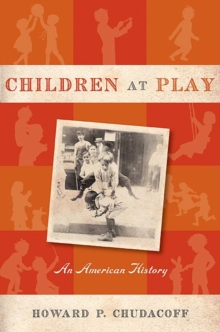 Children at Play : An American History, Paperback / softback Book