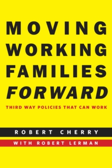 Moving Working Families Forward : Third Way Policies That Can Work, Hardback Book