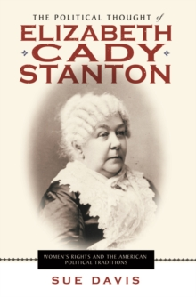 The Political Thought of Elizabeth Cady Stanton : Women's Rights and the American Political Traditions, Paperback Book