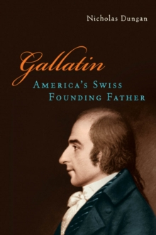 Gallatin : America's Swiss Founding Father, Hardback Book