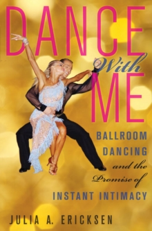 Dance With Me : Ballroom Dancing and the Promise of Instant Intimacy, Hardback Book