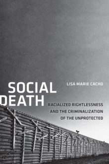 Social Death : Racialized Rightlessness and the Criminalization of the Unprotected, Paperback / softback Book