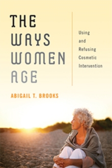 The Ways Women Age : Using and Refusing Cosmetic Intervention, Hardback Book