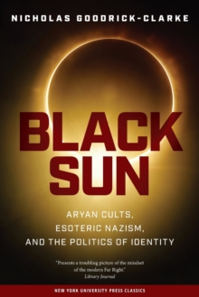 Black Sun : Aryan Cults, Esoteric Nazism, and the Politics of Identity, Paperback Book