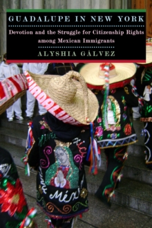 Guadalupe in New York : Devotion and the Struggle for Citizenship Rights among Mexican Immigrants, Paperback / softback Book