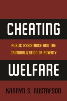 Cheating Welfare : Public Assistance and the Criminalization of Poverty, Hardback Book