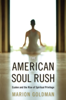 The American Soul Rush : Esalen and the Rise of Spiritual Privilege, Hardback Book