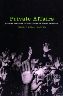 Private Affairs : Critical Ventures in the Culture of Social Relations, Paperback / softback Book