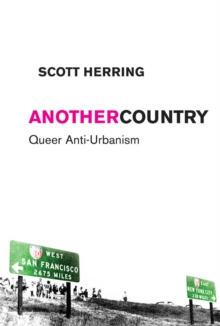 Another Country : Queer Anti-Urbanism, Paperback / softback Book