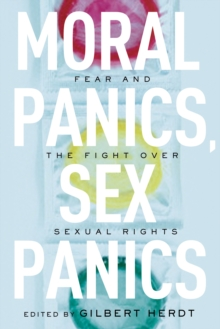Moral Panics, Sex Panics : Fear and the Fight Over Sexual Rights, Hardback Book