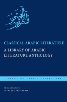 Classical Arabic Literature : A Library of Arabic Literature Anthology, Paperback Book