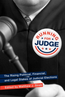 Running for Judge : The Rising Political, Financial, and Legal Stakes of Judicial Elections, Paperback / softback Book