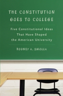 The Constitution Goes to College : Five Constitutional Ideas That Have Shaped the American University, Hardback Book