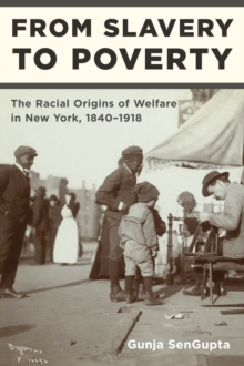 From Slavery to Poverty : The Racial Origins of Welfare in New York, 1840-1918, Paperback / softback Book