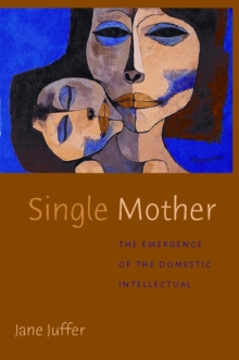 Single Mother : The Emergence of the Domestic Intellectual, Paperback / softback Book