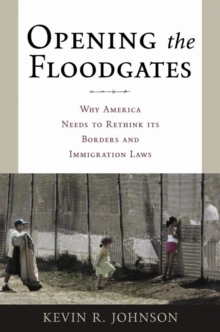 Opening the Floodgates : Why America Needs to Rethink its Borders and Immigration Laws, Paperback / softback Book