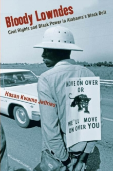 Bloody Lowndes : Civil Rights and Black Power in Alabama's Black Belt, Paperback / softback Book