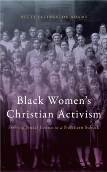 Black Women's Christian Activism : Seeking Social Justice in a Northern Suburb, Hardback Book