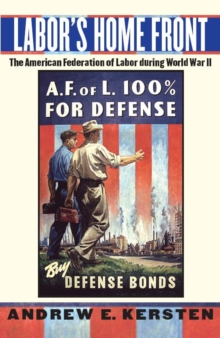 Labor's Home Front : The American Federation of Labor during World War II, Paperback / softback Book