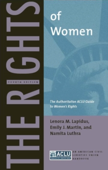 The Rights of Women : The Authoritative ACLU Guide to Women's Rights, Fourth Edition, Hardback Book