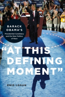 """At This Defining Moment"" : Barack Obama's Presidential Candidacy and the New Politics of Race, Paperback / softback Book"