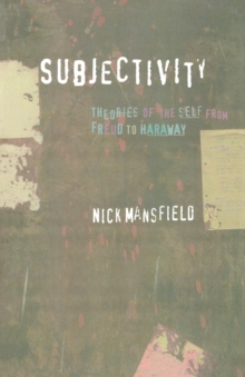 Subjectivity : Theories of the Self from Freud to Haraway, Paperback Book