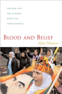 Blood and Belief : The PKK and the Kurdish Fight for Independence, Hardback Book