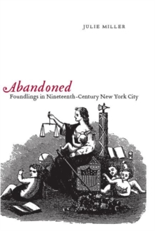 Abandoned : Foundlings in Nineteenth-Century New York City, Paperback / softback Book