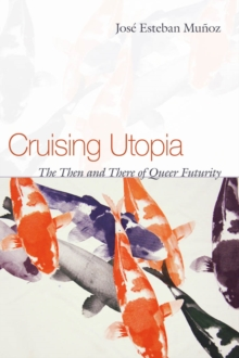 Cruising Utopia : The Then and There of Queer Futurity, Paperback Book