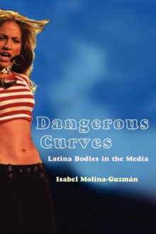 Dangerous Curves : Latina Bodies in the Media, Paperback / softback Book
