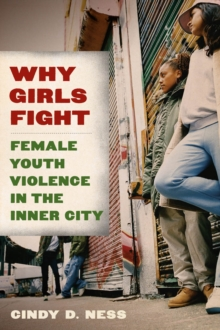 Why Girls Fight : Female Youth Violence in the Inner City, Paperback / softback Book