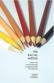 The Racial Middle : Latinos and Asian Americans Living Beyond the Racial Divide, Paperback / softback Book