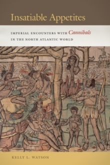 Insatiable Appetites : Imperial Encounters with Cannibals in the North Atlantic World, Hardback Book